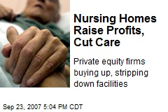Nursing Homes Raise Profits, Cut Care