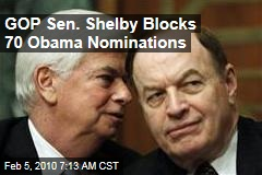 GOP Sen. Shelby Blocks 70 Obama Nominations