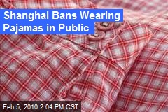 Shanghai Bans Wearing Pajamas in Public