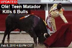 Olé! Teen Matador Kills 6 Bulls