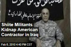 Shiite Militants Kidnap American Contractor in Iraq