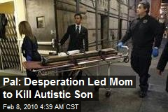 Pal: Desperation Led Mom to Kill Autistic Son