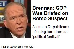 Brennan: GOP Was Briefed on Bomb Suspect