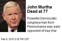 John Murtha Dead at 77