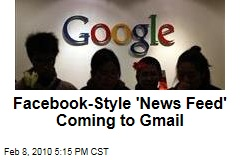 Facebook-Style 'News Feed' Coming to Gmail