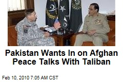 Pakistan Wants In on Afghan Peace Talks With Taliban