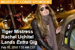 Tiger Mistress Rachel Uchitel Lands Extra Gig