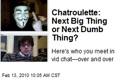 Chatroulette: Next Big Thing or Next Dumb Thing?