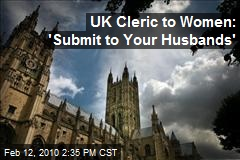 UK Cleric to Women: 'Submit to Your Husbands'