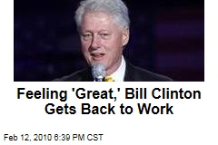 Feeling 'Great,' Bill Clinton Gets Back to Work