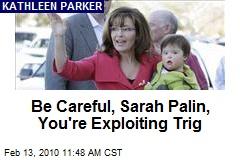 Be Careful, Sarah Palin, You're Exploiting Trig