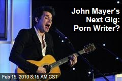 John Mayer's Next Gig: Porn Writer?