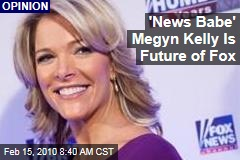 'News Babe' Megyn Kelly Is Future of Fox