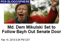 Md. Dem Mikulski Set to Follow Bayh Out Senate Door
