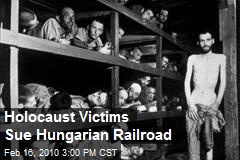 Holocaust Victims Sue Hungarian Railroad