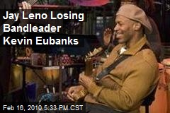 Jay Leno Losing Bandleader Kevin Eubanks
