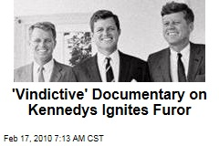 'Vindictive' Documentary on Kennedys Ignites Furor