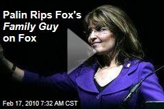Palin Rips Fox's Family Guy on Fox