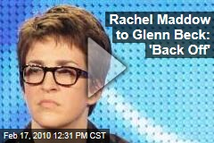 Rachel Maddow to Glenn Beck: 'Back Off'