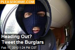 Heading Out? Tweet the Burglars