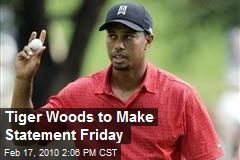 Tiger Woods to Make Statement Friday