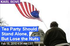 Tea Party Should Stand Alone, But Lose the Nuts