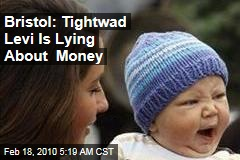 Bristol: Tightwad Levi Is Lying About Money