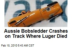 Aussie Bobsledder Crashes on Track Where Luger Died