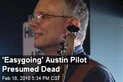 'Easygoing' Austin Pilot Presumed Dead