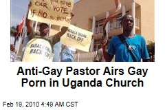 Anti-Gay Pastor Airs Gay Porn in Uganda Church