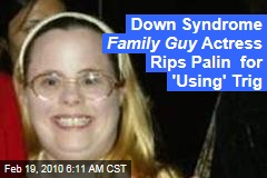 Down Syndrome Family Guy Actress Rips Palin for 'Using' Trig