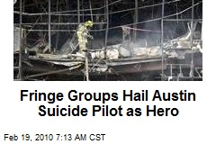 Fringe Groups Hail Austin Suicide Pilot as Hero