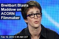 Breitbart Blasts Maddow on ACORN Filmmaker