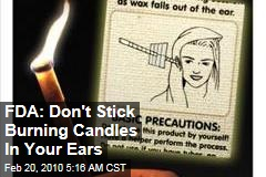 FDA: Don't Stick Burning Candles In Your Ears