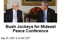 Bush Jockeys for Mideast Peace Conference