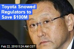 Toyota Snowed Regulators to Save $100M