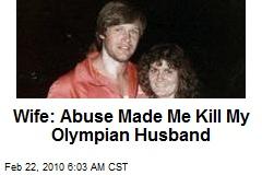 Wife: Abuse Made Me Kill My Olympian Husband