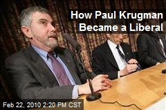 How Paul Krugman Became a Liberal