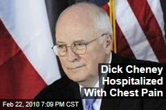Dick Cheney Hospitalized With Chest Pain