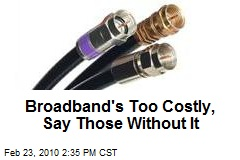Broadband's Too Costly, Say Those Without It