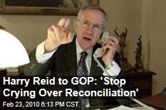 Harry Reid to GOP: 'Stop Crying Over Reconciliation'