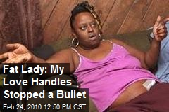 Fat Lady: My Love Handles Stopped a Bullet