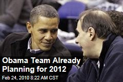 Obama Team Already Planning for 2012