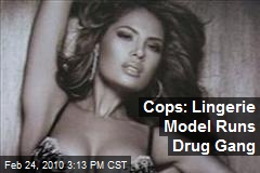 Cops: Lingerie Model Runs Drug Gang