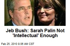 Jeb Bush: Sarah Palin Not 'Intellectual' Enough