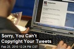 Sorry, You Can't Copyright Your Tweets