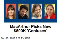MacArthur Picks New $500K 'Geniuses'