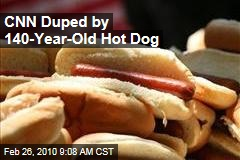 CNN Duped by 140-Year-Old Hot Dog