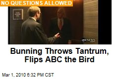 Bunning Throws Tantrum, Flips ABC the Bird