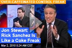Jon Stewart: Rick Sanchez Is Like a Coke Freak